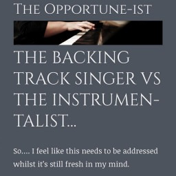 THE BACKING TRACK SINGER VS THE INSTRUMENTALIST...