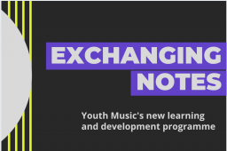 Exchanging Notes - Youth Music's New Learning & Development Programme