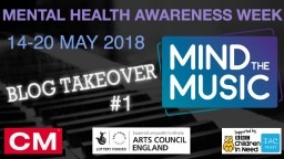 Community Music's Mind The Music Blog Takeover #1 - Mental Health Awareness Week